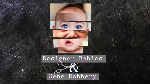 Designer Babies and Gene Robbery